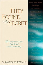 """They Found the Secret: 20 Transformed lives that reveal a touch of Eternity"" by V. Raymond Edman"