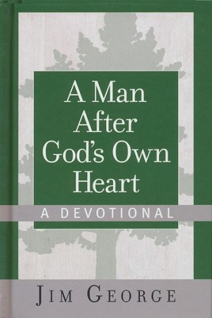 """A Man After God's own Heart"" Devotional by Jim George"