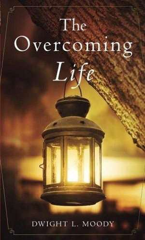 """The Overcoming Life"" By Dwight L. Moody for the"