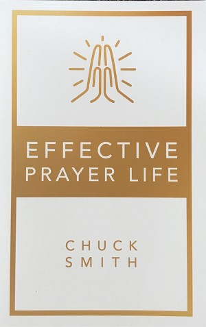 "Effective Prayer Life"" by Pastor Chuck Smith"