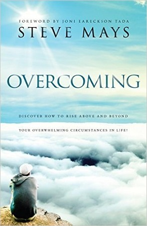 """Overcoming: Discover How to Rise Above and Beyond Your Overwhelming Circumstances in Life!""  By Steve Mays."