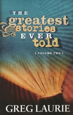 """The Greatest Stories Ever Told"" Volume 2 by Greg Laurie"